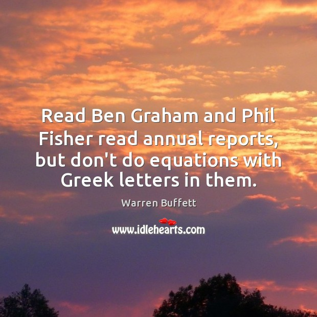 Read Ben Graham and Phil Fisher read annual reports, but don't do Warren Buffett Picture Quote