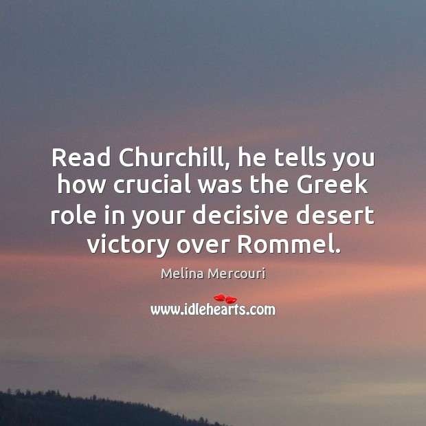 Read Churchill, he tells you how crucial was the Greek role in Image