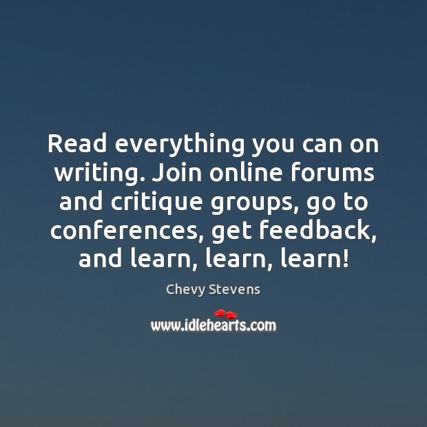 Read everything you can on writing. Join online forums and critique groups, Image