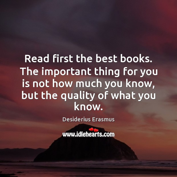 Read first the best books. The important thing for you is not Desiderius Erasmus Picture Quote
