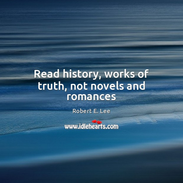 Read history, works of truth, not novels and romances Image