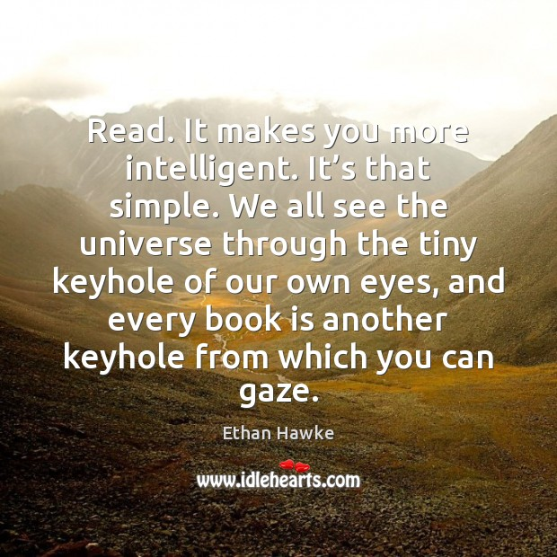 Read. It makes you more intelligent. It's that simple. We all Image