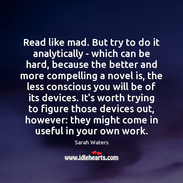 Read like mad. But try to do it analytically – which can Sarah Waters Picture Quote
