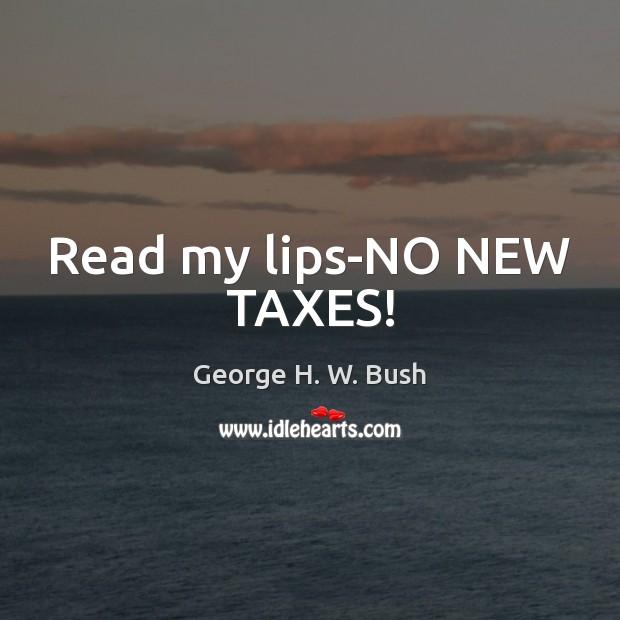 Read my lips-NO NEW TAXES! Image