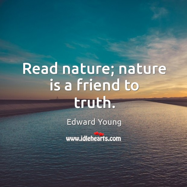 Read nature; nature is a friend to truth. Image