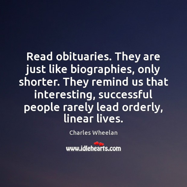 Read obituaries. They are just like biographies, only shorter. They remind us Image
