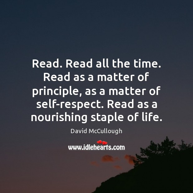 Image, Read. Read all the time. Read as a matter of principle, as