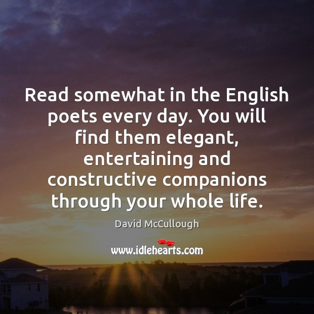 Image, Read somewhat in the English poets every day. You will find them