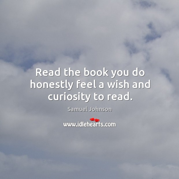 Read the book you do honestly feel a wish and curiosity to read. Image