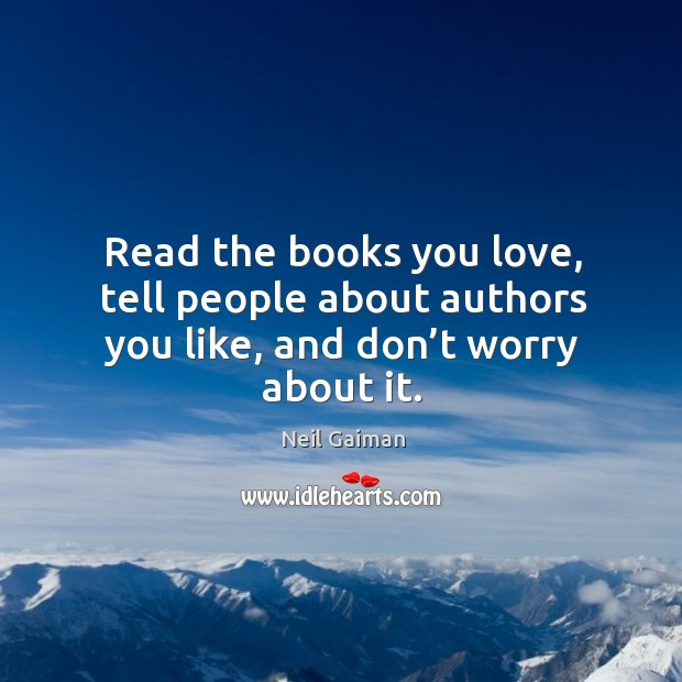 Read the books you love, tell people about authors you like, and don't worry about it. Image