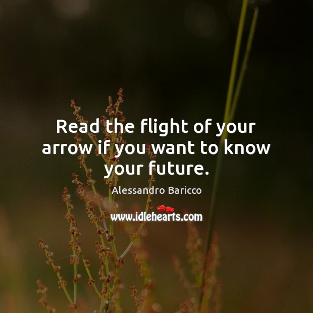 Image, Read the flight of your arrow if you want to know your future.