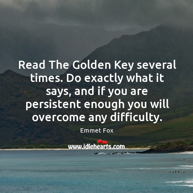 Read The Golden Key several times. Do exactly what it says, and Emmet Fox Picture Quote