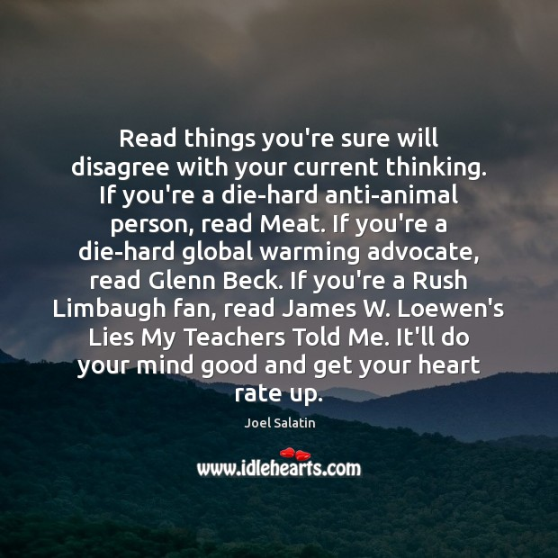 Read things you're sure will disagree with your current thinking. If you're Joel Salatin Picture Quote