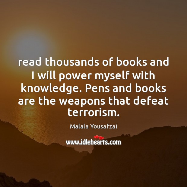 Read thousands of books and I will power myself with knowledge. Pens Will Power Quotes Image