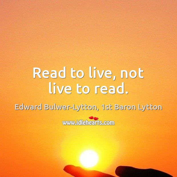 Image, Read to live, not live to read.
