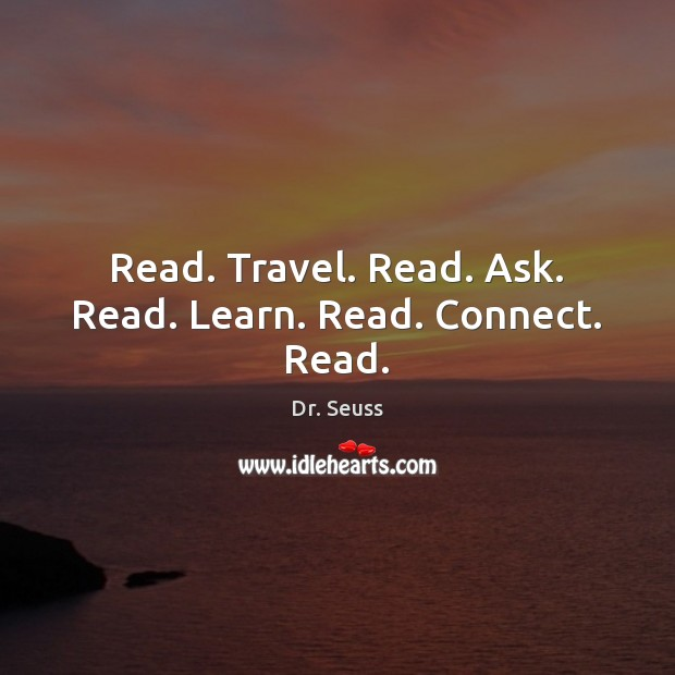 Image, Read. Travel. Read. Ask. Read. Learn. Read. Connect. Read.