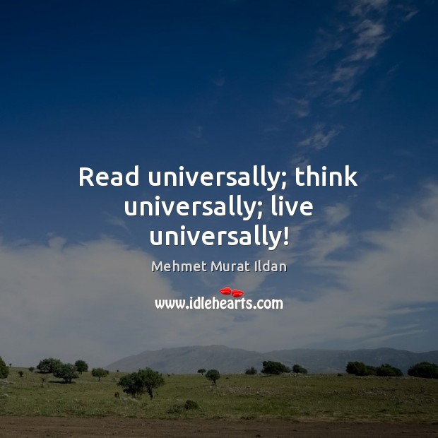 Image, Read universally; think universally; live universally!