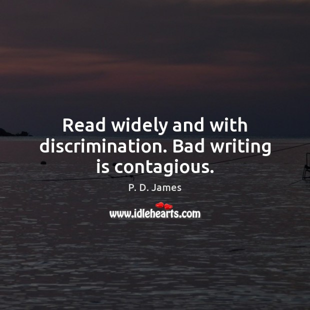 Image, Read widely and with discrimination. Bad writing is contagious.