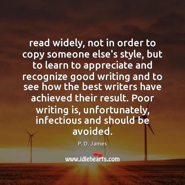 Read widely, not in order to copy someone else's style, but to Writing Quotes Image