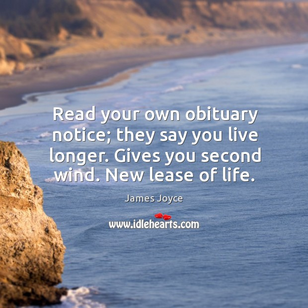 Image, Read your own obituary notice; they say you live longer. Gives you