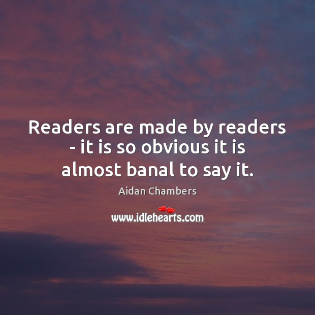 Image, Readers are made by readers – it is so obvious it is almost banal to say it.
