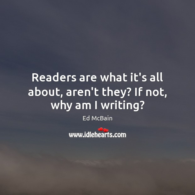Readers are what it's all about, aren't they? If not, why am I writing? Image
