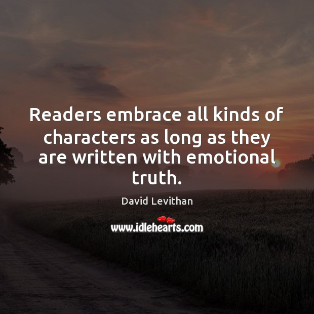 Readers embrace all kinds of characters as long as they are written with emotional truth. Image