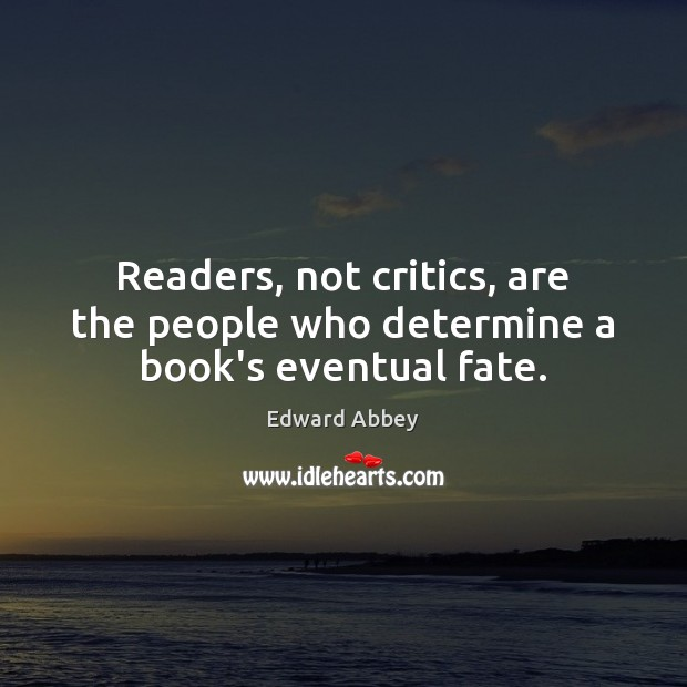 Image, Readers, not critics, are the people who determine a book's eventual fate.