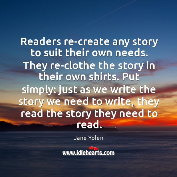 Readers re-create any story to suit their own needs. They re-clothe the Image