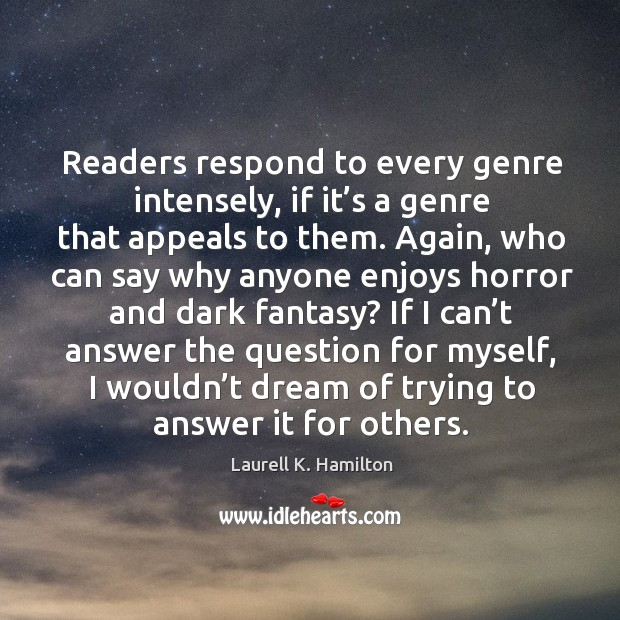 Image, Readers respond to every genre intensely, if it's a genre that appeals to them.