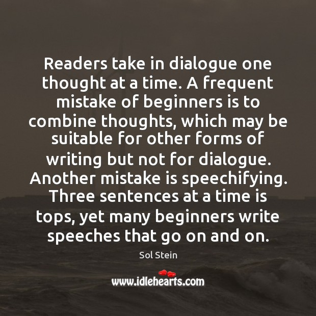 Readers take in dialogue one thought at a time. A frequent mistake Image