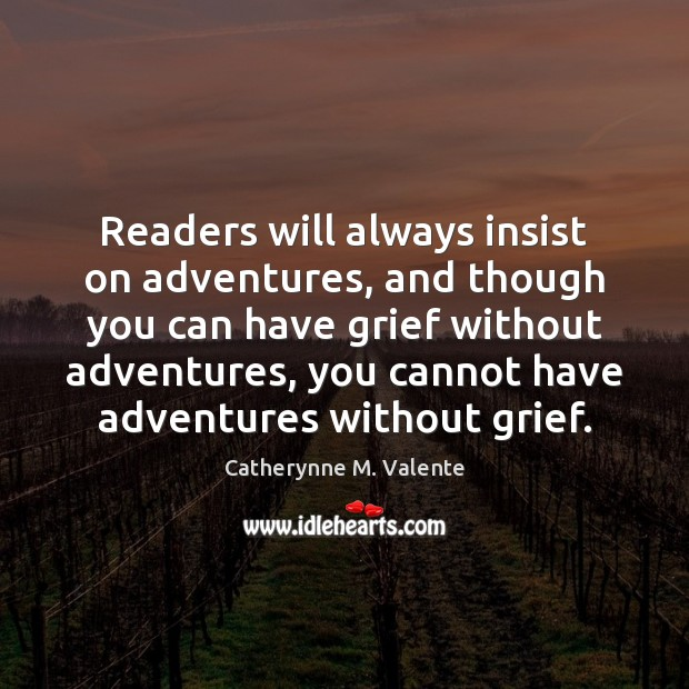 Readers will always insist on adventures, and though you can have grief Image