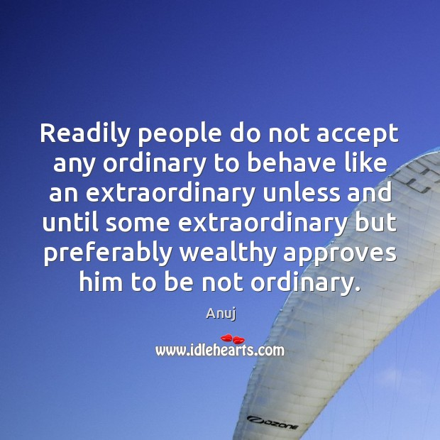 Image, Readily people do not accept any ordinary to behave like an extraordinary