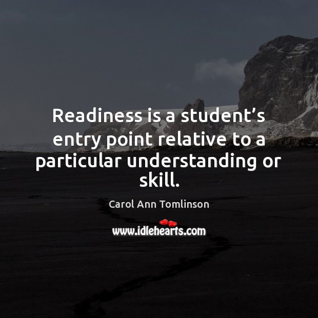 Readiness is a student's entry point relative to a particular understanding or skill. Understanding Quotes Image