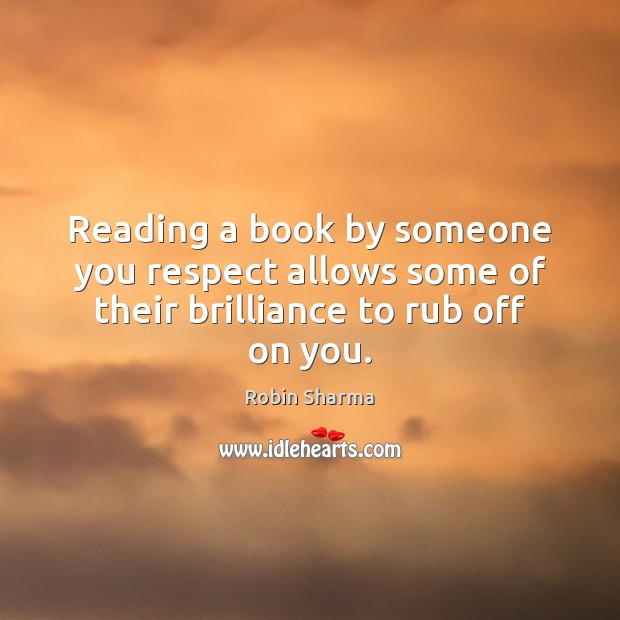 Image, Reading a book by someone you respect allows some of their brilliance to rub off on you.