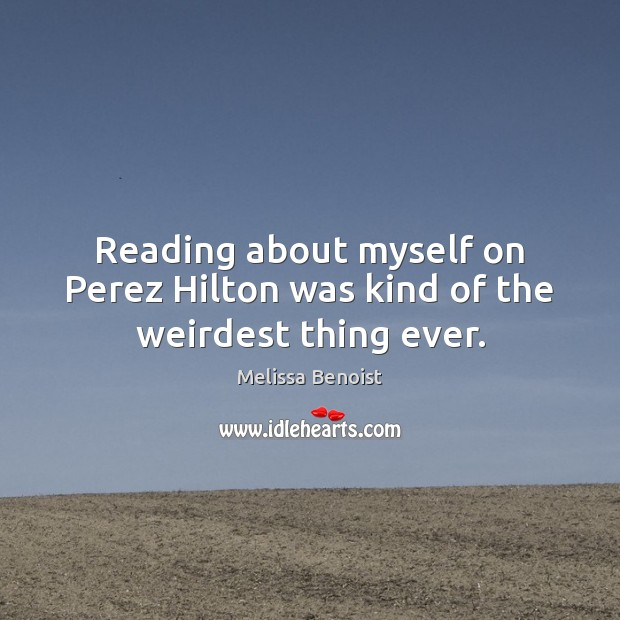 Reading about myself on Perez Hilton was kind of the weirdest thing ever. Image