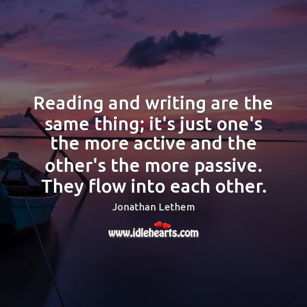 Image, Reading and writing are the same thing; it's just one's the more