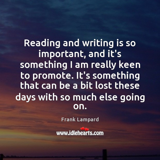 Reading and writing is so important, and it's something I am really Frank Lampard Picture Quote