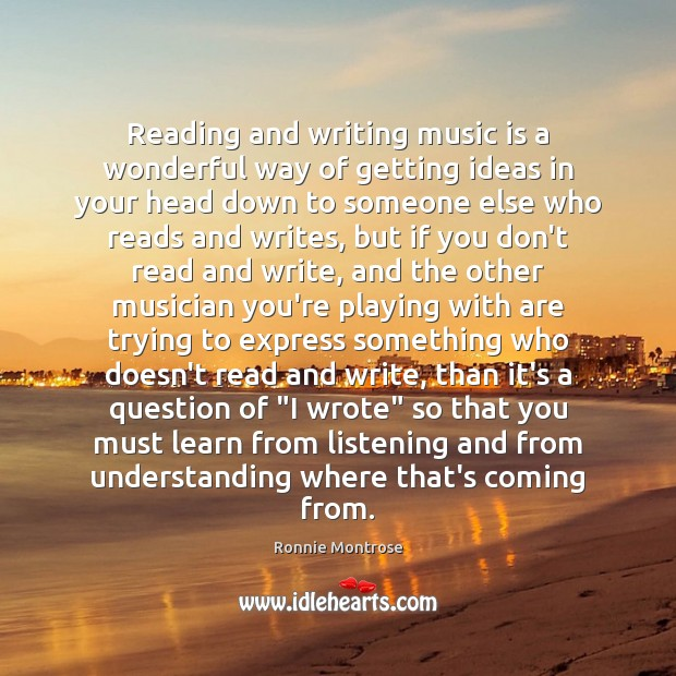 Image, Reading and writing music is a wonderful way of getting ideas in