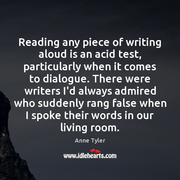Reading any piece of writing aloud is an acid test, particularly when Anne Tyler Picture Quote