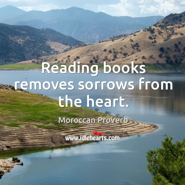 Reading books removes sorrows from the heart. Moroccan Proverbs Image