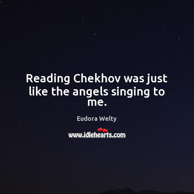 Image, Reading Chekhov was just like the angels singing to me.