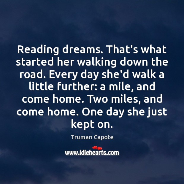Image, Reading dreams. That's what started her walking down the road. Every day