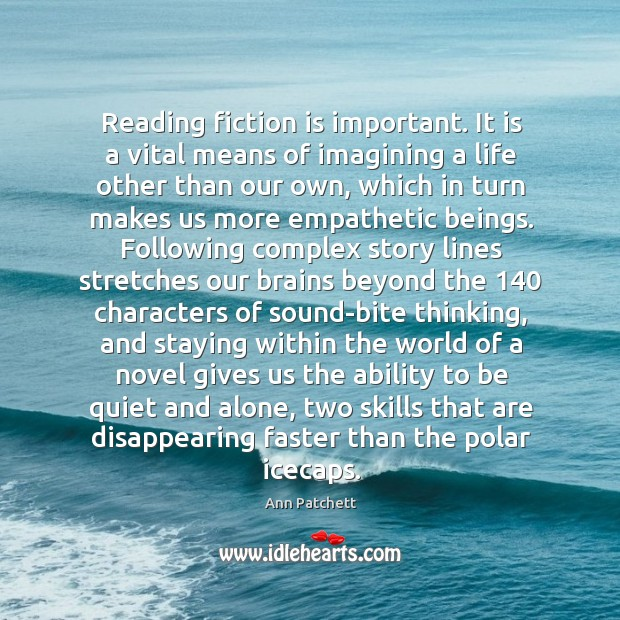 Reading fiction is important. It is a vital means of imagining a Image