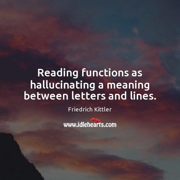 Reading functions as hallucinating a meaning between letters and lines. Image