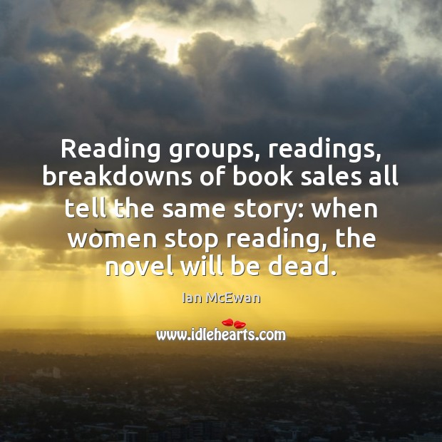 Reading groups, readings, breakdowns of book sales all tell the same story: Image