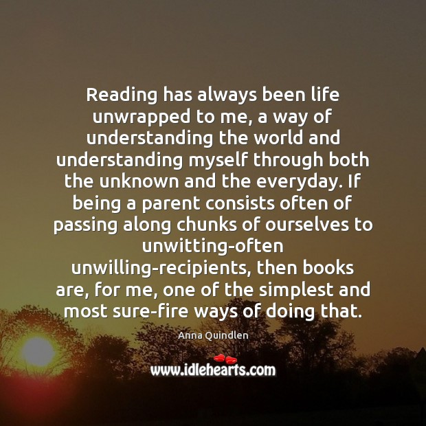 Reading has always been life unwrapped to me, a way of understanding Books Quotes Image