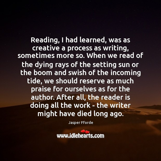 Image, Reading, I had learned, was as creative a process as writing, sometimes