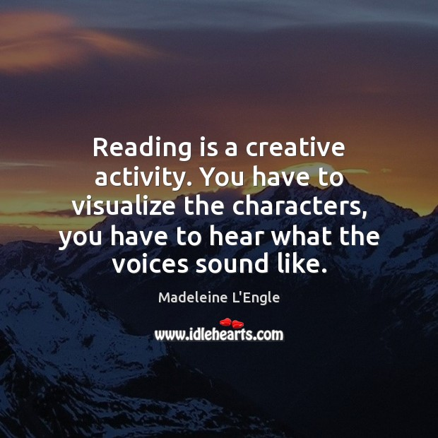 Image, Reading is a creative activity. You have to visualize the characters, you