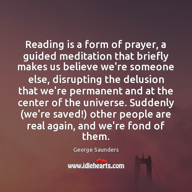 Reading is a form of prayer, a guided meditation that briefly makes Image